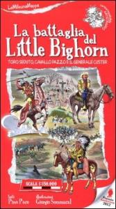 La battaglia del Little Bighorn. Toro seduto, Cavallo Pazzo e il Generale Custer