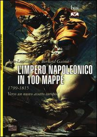 L'impero napoleonico in 100 mappe