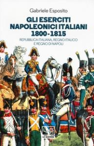 Gli eserciti napoleonici italiani 1800-1815