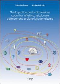 Guida pratica per la stimolazione cognitiva, affettiva, relazionale delle persone anziane istituzionalizzate