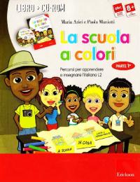 La scuola a colori. Parte 1., Percorsi per apprendere e insegnare l'italiano L2