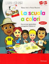 La scuola a colori. Parte 2., Percorsi per apprendere e insegnare l'italiano L2