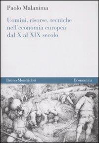 Uomini, risorse, tecniche nell'economia europea dal 10. al 19. secolo