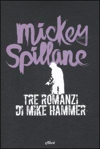Tre romanzi di Mike Hammer