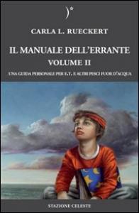 Il manuale dell'errante : una guida personale per E.T. e altri pesci fuor d'acqua / Carla L. Rueckert. Vol. 2