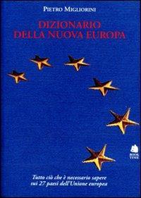 Dizionario della nuova Europa : per sapere tutto ciò che e necessario sui 27 paesi dell'Unione Europea / Pietro Migliorini