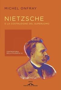 7: Nietzsche e la costruzione del superuomo