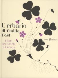 L'erbario di Emilie Vast. I fiori dei boschi d'Europa