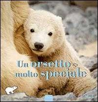Un orsetto molto speciale