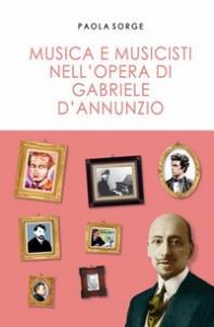 Musica e musicisti nell'opera di Gabriele d'Annunzio
