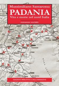 Padania,  vita e morte nel Nord Italia