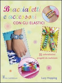 Braccialetti e accessori con gli elastici