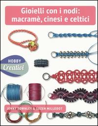 Gioielli con i nodi: macramè, cinesi e celtici