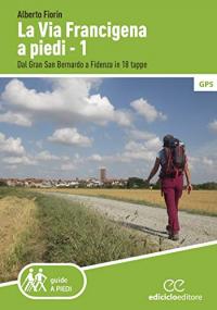 La Via Francigena a piedi. 1, Dal Gran San Bernardo a Fidenza in 18 tappe