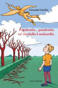 Pandemia... pandemia va' via dalla Lombardia