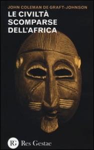 Le civiltà scomparse dell'Africa