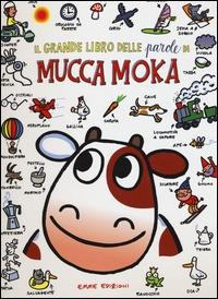 Il grande libro delle parole di mucca Moka