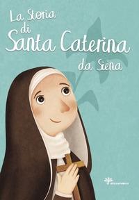 La storia di santa Caterina da Siena