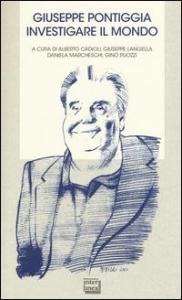 Giuseppe Pontiggia, investigare il mondo