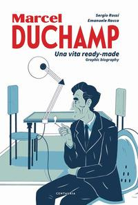 Duchamp. Una vita Ready - Made. Graphic biography