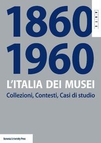 L'Italia dei musei 1860-1960