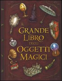 Il grande libro degli oggetti magici di Raimondo Zenobio Malacruna