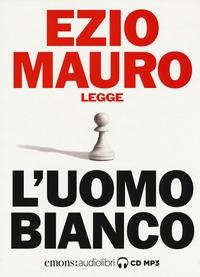 Ezio Mauro legge L'uomo bianco [Audioregistrazione]