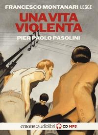 Francesco Montanari legge Una vita violenta [Audioregistrazione]