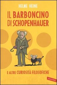 Il barboncino di Schopenhauer e altre curiosità filosofiche