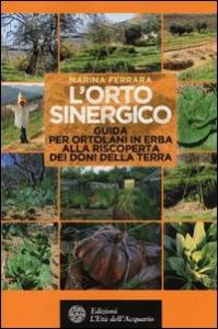 L'orto sinergico: guida per ortolani in erba alla riscoperta dei doni della terra