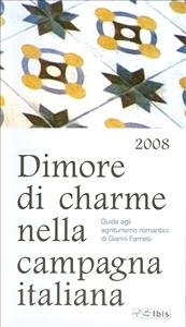Dimore di charme nella campagna italiana : guida agli agriturismo romantici : 2008 / Gianni Farneti