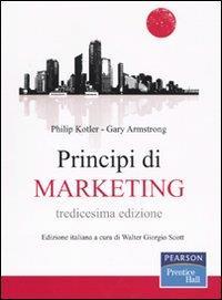 Principi di marketing: 13° edizione italiana a cura di Walter Giorgio Scott