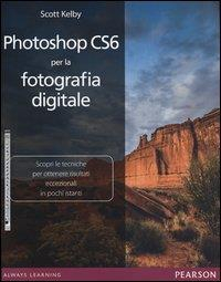 Adobe photoshop CS6 per la fotografia digitale