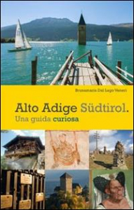 Alto Adige Südtirol. Una guida curiosa