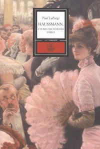 Haussmann, l'uomo che inventò Parigi