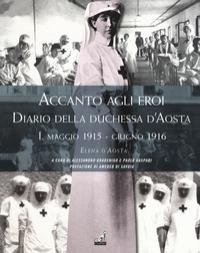Accanto agli eroi / Elena d'Aosta ; prefazione di Amedeo di Savoia ; a cura di Alessandro Gradenigo e Paolo Gaspari. Vol. 1.: 1915-1916