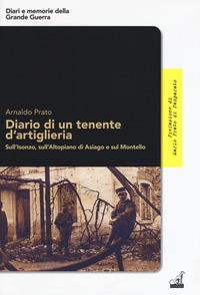 Diario di un tenente d'artiglieria sull'Isonzo, sull'Altopiano di Asiago e sul Montello