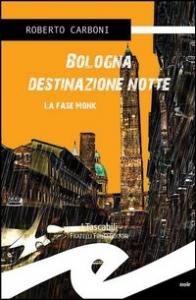 Bologna destinazione notte (La fase Monk)