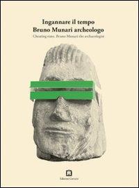 Ingannare il tempo. Bruno Munari archeologo