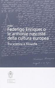 Federigo Enriques o le armonie nascoste della cultura europea