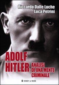 Adolf Hitler: analisi di una mente criminale