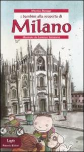 I bambini alla scoperta di Milano / Monica Buraggi ; illustrato da Lorenzo Terranera ; prefazione di Fulvio Scaparro