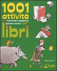 1001 attivita' per raccontare esplorare giocare creare con i libri