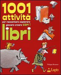 1001 attività per raccontare, esplorare, giocare, creare con i libri