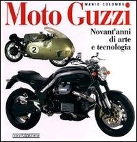 Moto Guzzi. novant'anni di arte e tecnologia / Mario Colombo