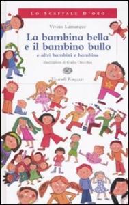 La bambina bella e il bambino bullo e altri bambini e bambine