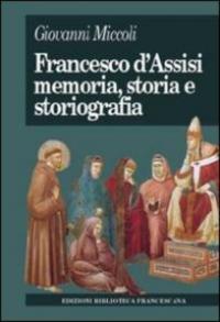 Francesco d' Assisi, memoria, storia e storiografia