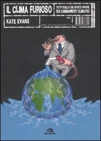 Il clima furioso : tutto quello che dovete sapere sui cambiamenti climatici / Kate Evans ; introduzione di George Monbiot ; postfazione a cura di Legambiente ; traduzione di Flavia Abbinate