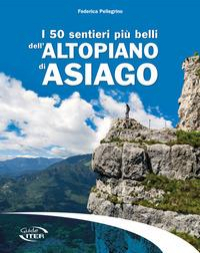 I 50 sentieri piu belli dell'Altopiano di Asiago