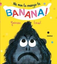 No, non la mangio la banana!